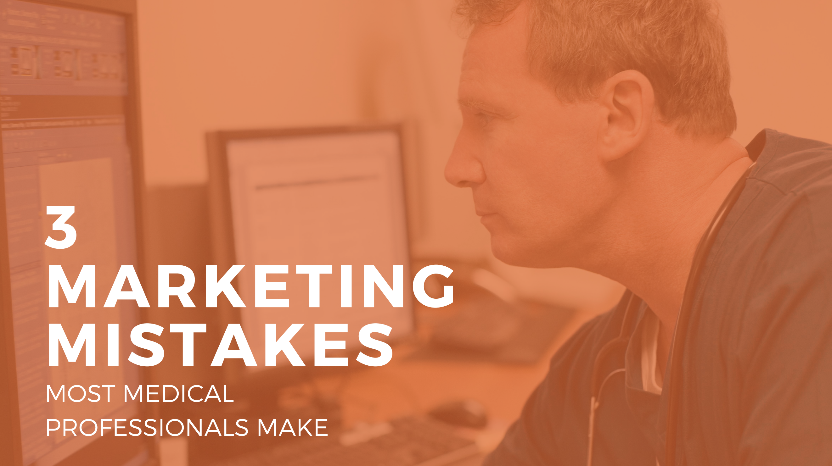 3 Marketing Mistakes Most Medical Professionals Make